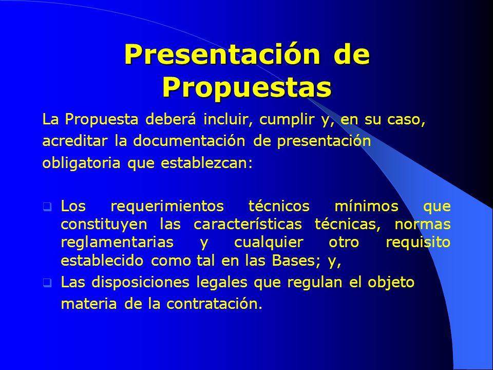Presentación de Propuestas La Propuesta deberá incluir, cumplir y, en su caso, acreditar la documentación de presentación obligatoria que establezcan: