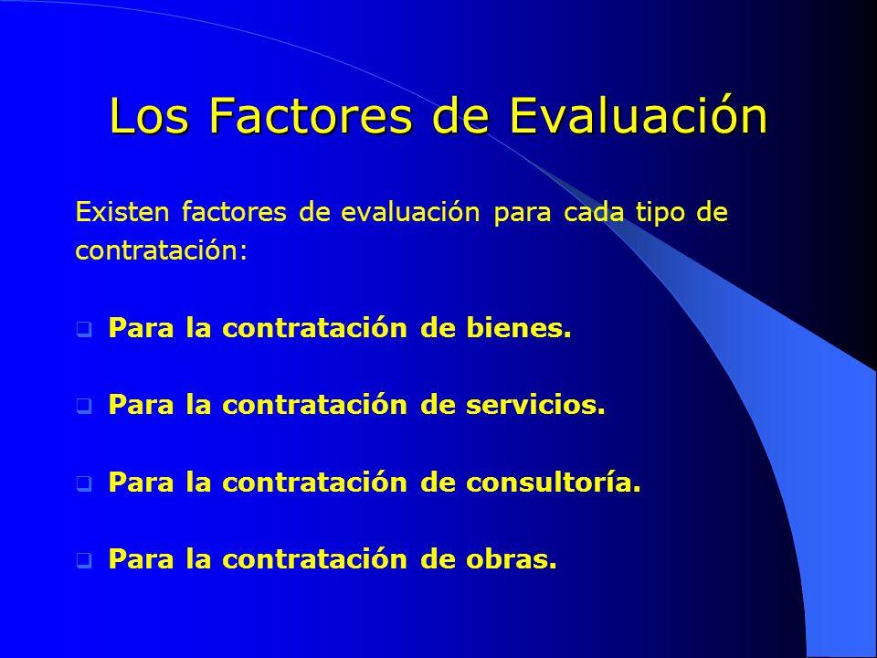 Los Factores de Evaluación Existen factores de evaluación para cada tipo de contratación: Para la contratación de bienes. Para la contratación de serv