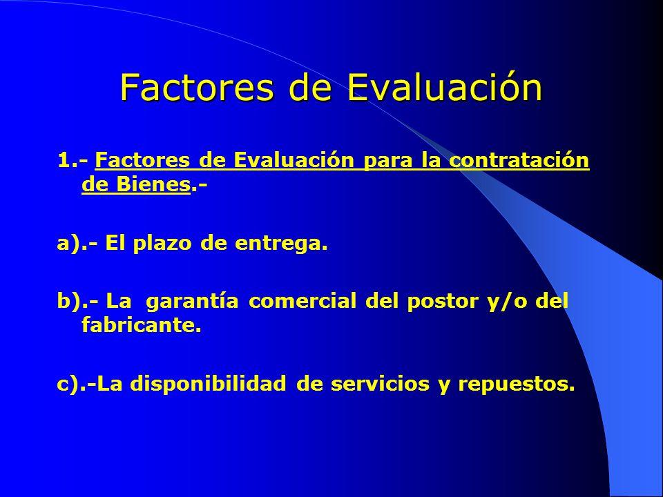 Factores de Evaluación 1.- Factores de Evaluación para la contratación de Bienes.- a).- El plazo de entrega. b).- La garantía comercial del postor y/o