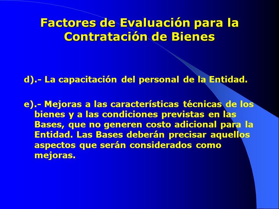 Factores de Evaluación para la Contratación de Bienes d).- La capacitación del personal de la Entidad. e).- Mejoras a las características técnicas de