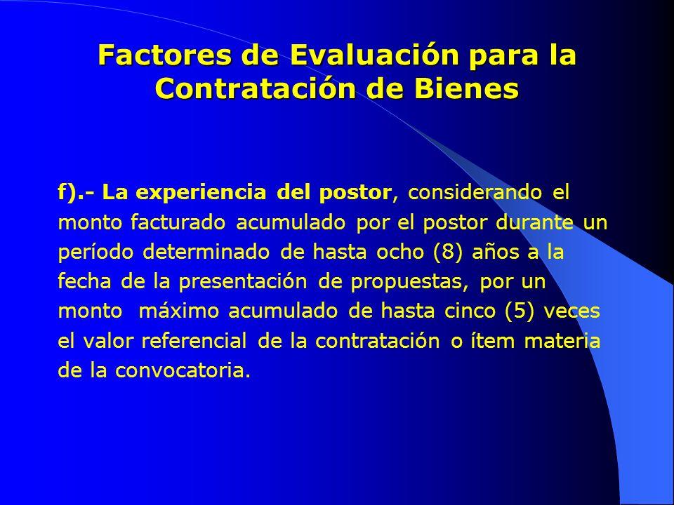 Factores de Evaluación para la Contratación de Bienes f).- La experiencia del postor, considerando el monto facturado acumulado por el postor durante