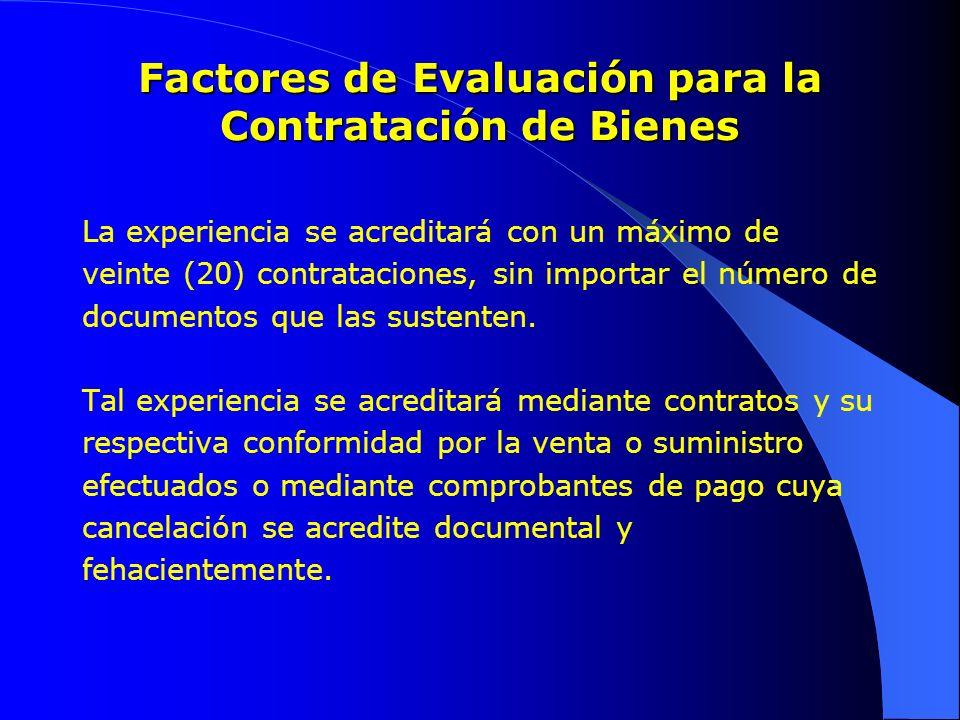 Factores de Evaluación para la Contratación de Bienes La experiencia se acreditará con un máximo de veinte (20) contrataciones, sin importar el número