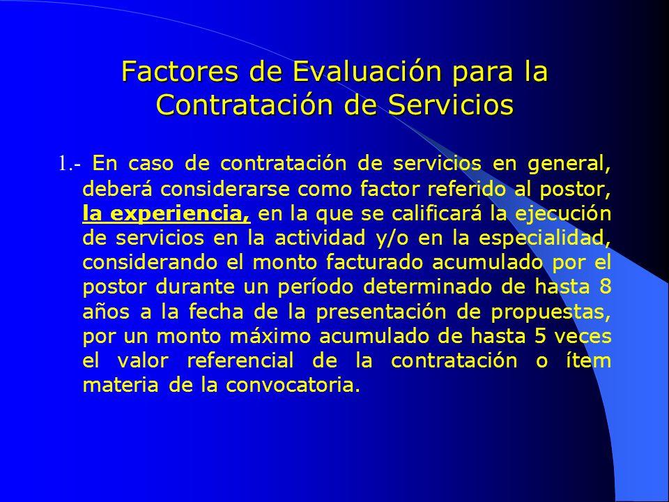 Factores de Evaluación para la Contratación de Servicios 1.- En caso de contratación de servicios en general, deberá considerarse como factor referido