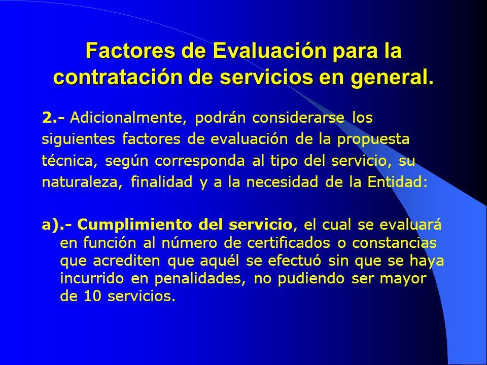 Factores de Evaluación para la contratación de servicios en general. 2.- Adicionalmente, podrán considerarse los siguientes factores de evaluación de