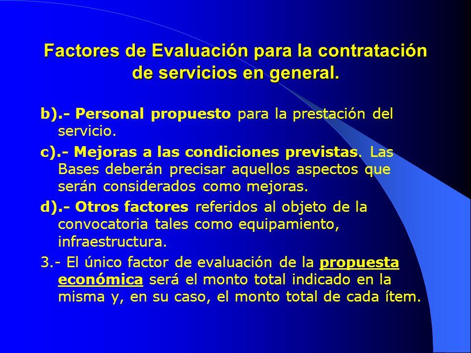 Factores de Evaluación para la contratación de servicios en general. b).- Personal propuesto para la prestación del servicio. c).- Mejoras a las condi