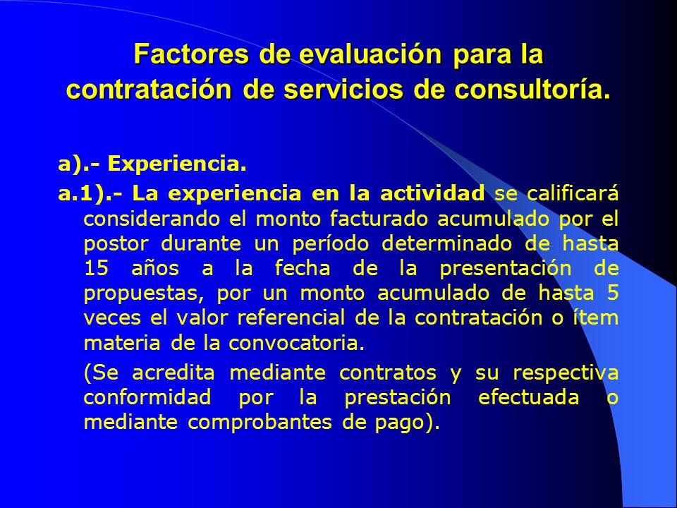 Factores de evaluación para la contratación de servicios de consultoría. a).- Experiencia. a.1).- La experiencia en la actividad se calificará conside