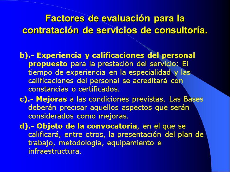 Factores de evaluación para la contratación de servicios de consultoría. b).- Experiencia y calificaciones del personal propuesto para la prestación d