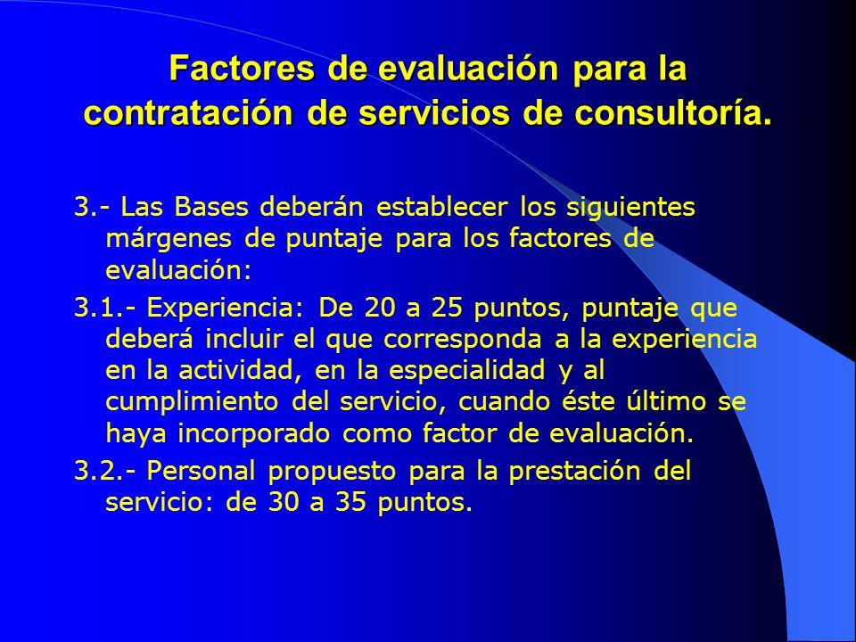 Factores de evaluación para la contratación de servicios de consultoría. 3.- Las Bases deberán establecer los siguientes márgenes de puntaje para los