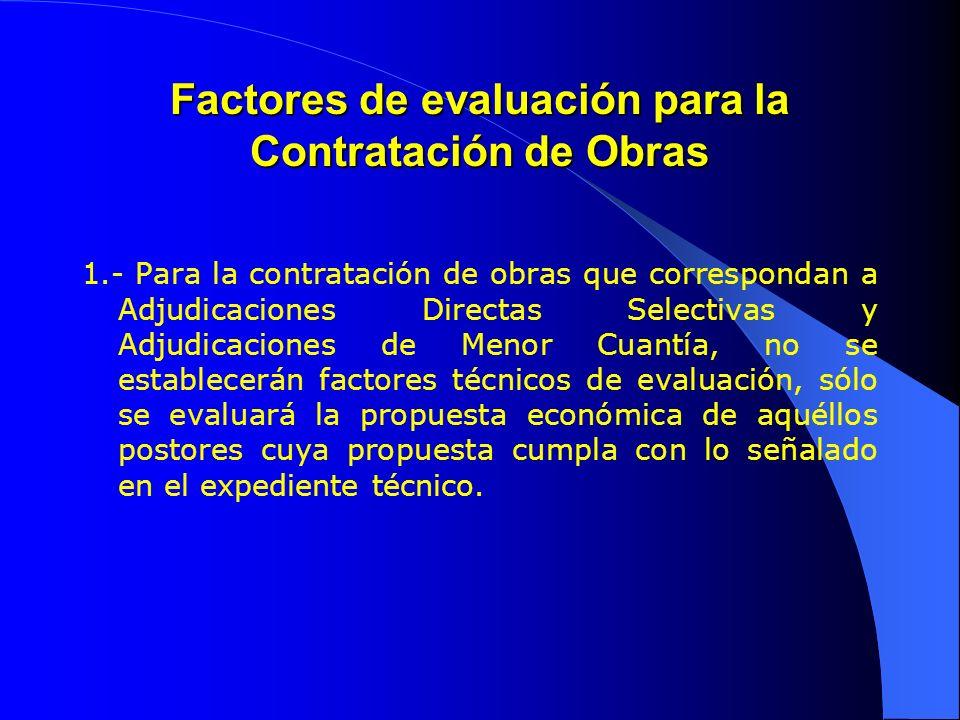 Factores de evaluación para la Contratación de Obras 1.- Para la contratación de obras que correspondan a Adjudicaciones Directas Selectivas y Adjudic
