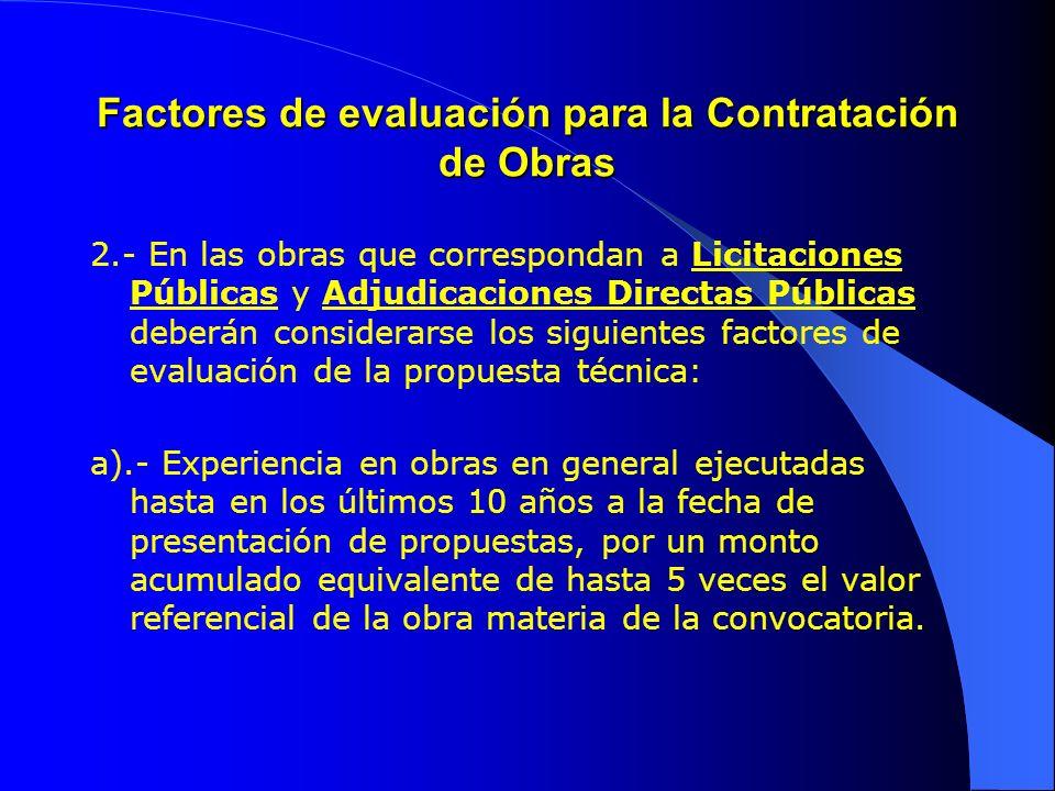Factores de evaluación para la Contratación de Obras 2.- En las obras que correspondan a Licitaciones Públicas y Adjudicaciones Directas Públicas debe