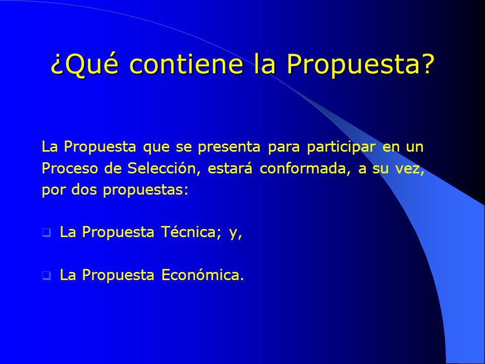 ¿Qué contiene la Propuesta? La Propuesta que se presenta para participar en un Proceso de Selección, estará conformada, a su vez, por dos propuestas:
