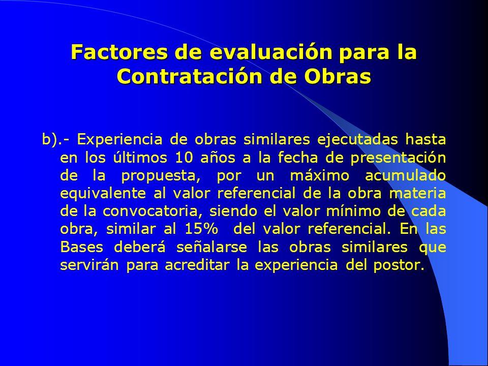 Factores de evaluación para la Contratación de Obras b).- Experiencia de obras similares ejecutadas hasta en los últimos 10 años a la fecha de present