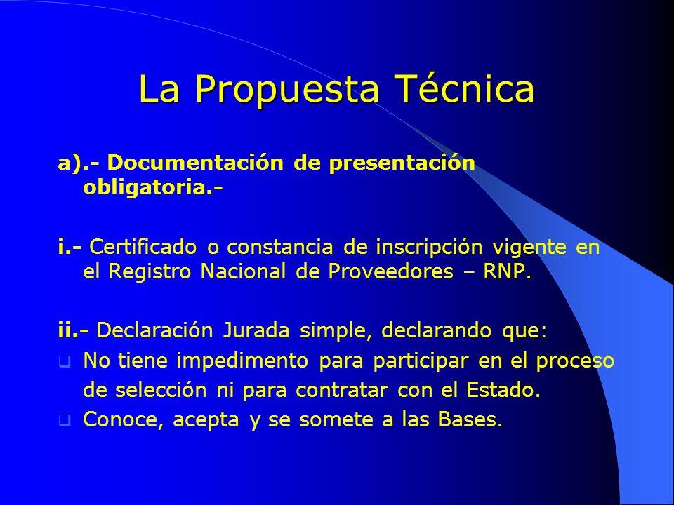 La Propuesta Técnica a).- Documentación de presentación obligatoria.- i.- Certificado o constancia de inscripción vigente en el Registro Nacional de P
