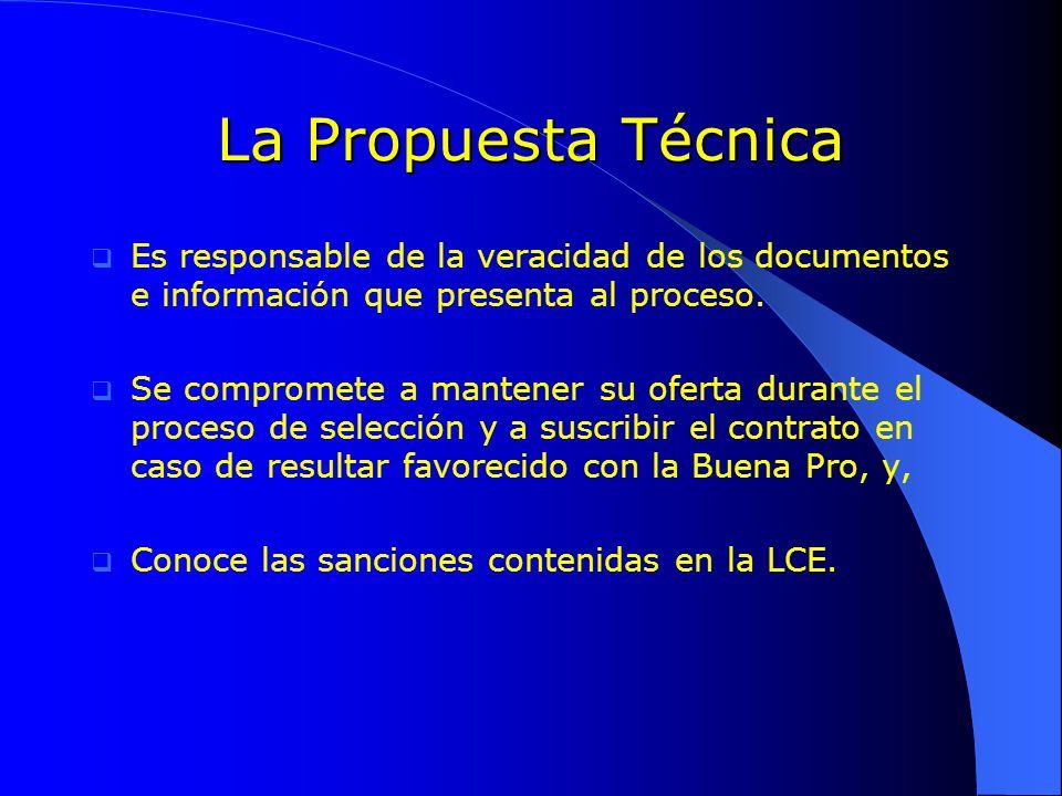 La Propuesta Técnica Es responsable de la veracidad de los documentos e información que presenta al proceso. Se compromete a mantener su oferta durant