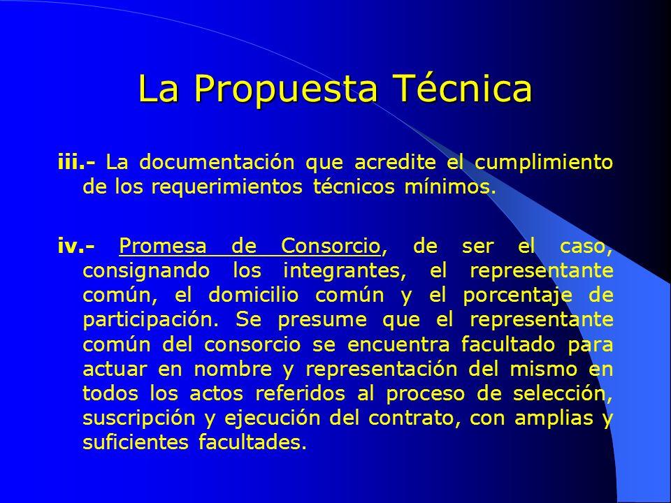 La Propuesta Técnica iii.- La documentación que acredite el cumplimiento de los requerimientos técnicos mínimos. iv.- Promesa de Consorcio, de ser el