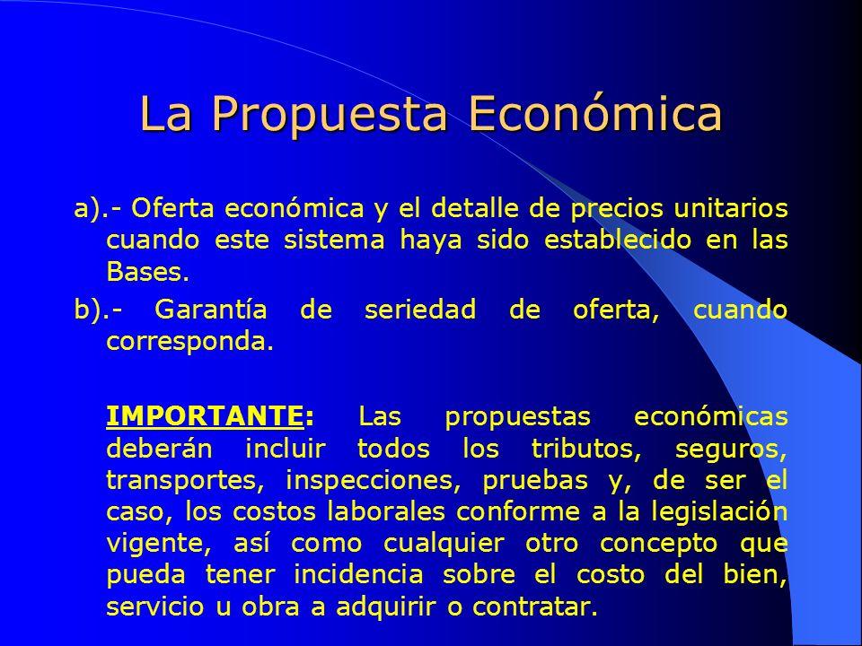 La Propuesta Económica a).- Oferta económica y el detalle de precios unitarios cuando este sistema haya sido establecido en las Bases. b).- Garantía d