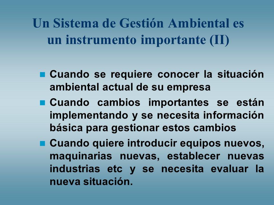 Un Sistema de Gestión Ambiental es un instrumento importante (II) Cuando se requiere conocer la situación ambiental actual de su empresa Cuando cambio