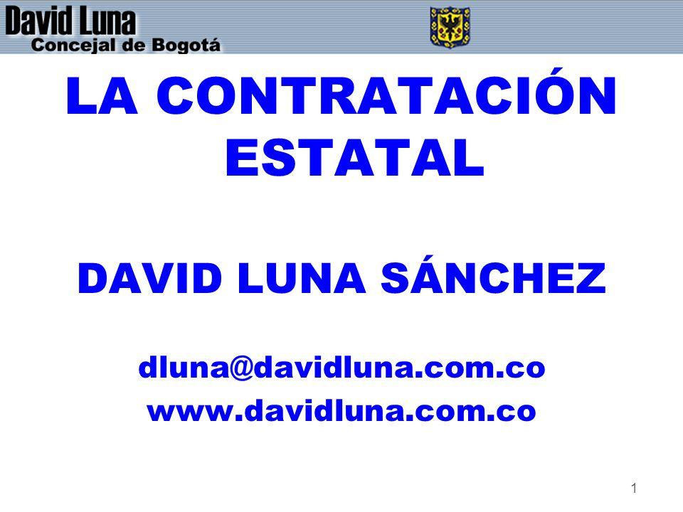 1 LA CONTRATACIÓN ESTATAL DAVID LUNA SÁNCHEZ dluna@davidluna.com.co www.davidluna.com.co