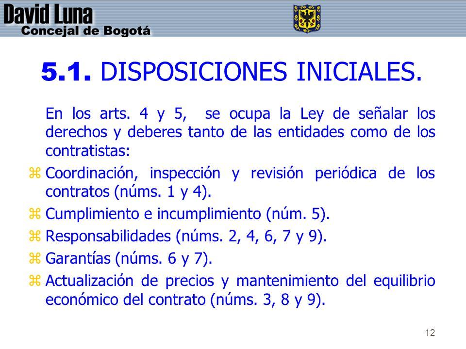 12 5.1. DISPOSICIONES INICIALES. En los arts. 4 y 5, se ocupa la Ley de señalar los derechos y deberes tanto de las entidades como de los contratistas