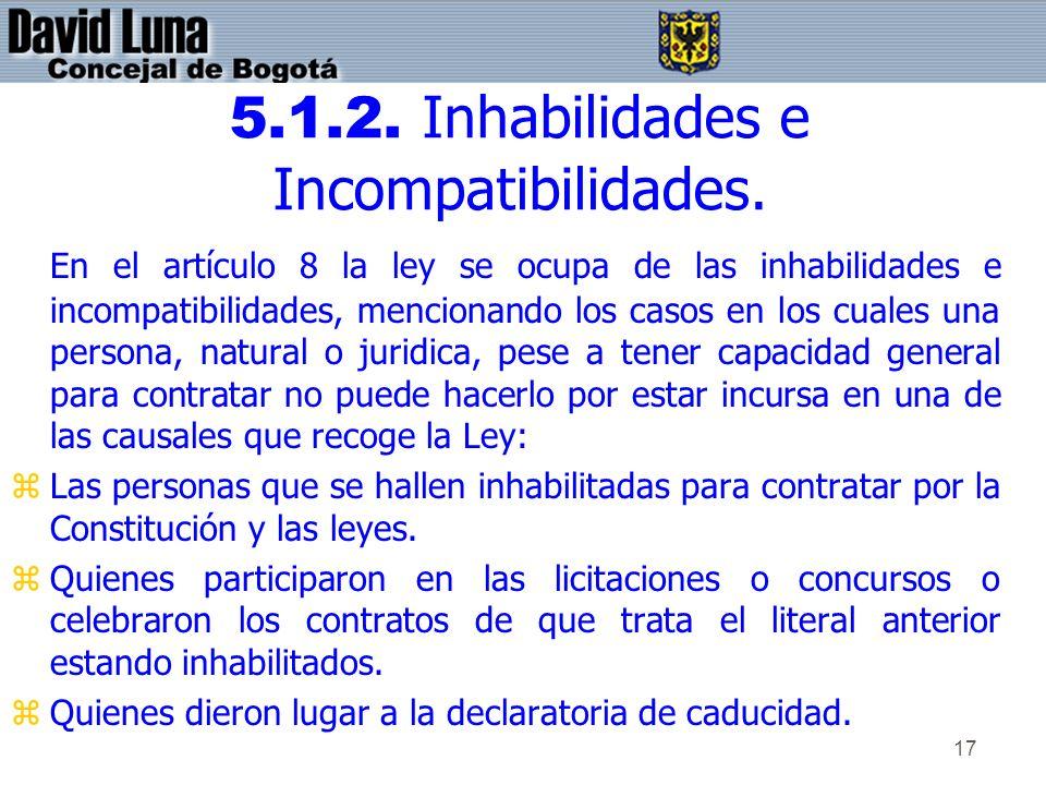 17 5.1.2. Inhabilidades e Incompatibilidades. En el artículo 8 la ley se ocupa de las inhabilidades e incompatibilidades, mencionando los casos en los