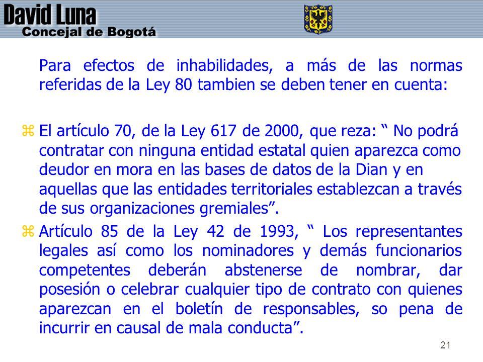21 Para efectos de inhabilidades, a más de las normas referidas de la Ley 80 tambien se deben tener en cuenta: zEl artículo 70, de la Ley 617 de 2000,