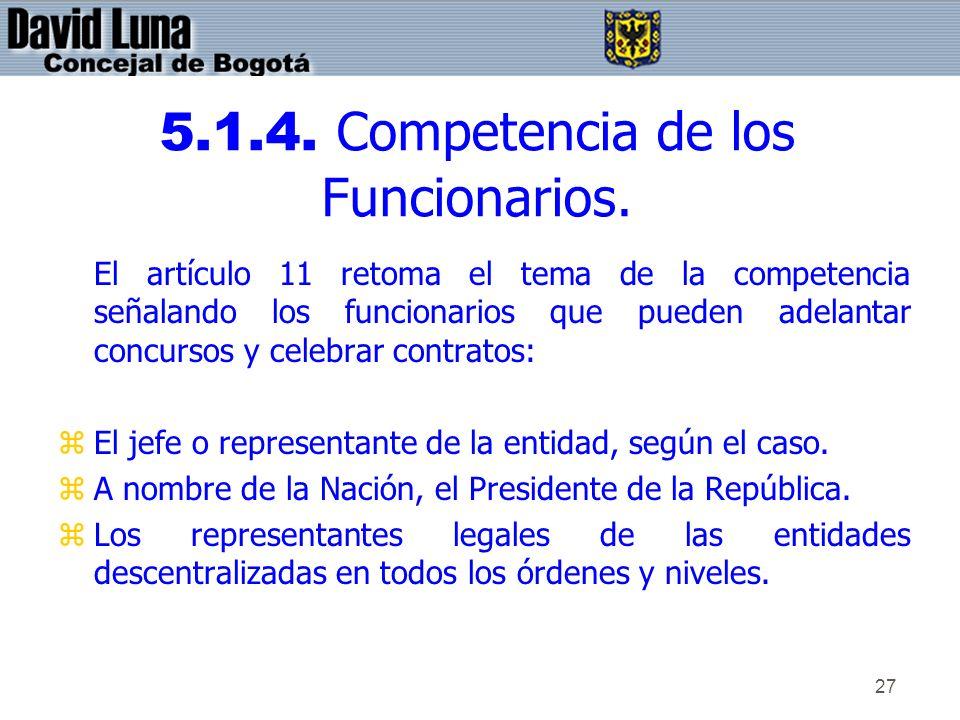 27 5.1.4. Competencia de los Funcionarios. El artículo 11 retoma el tema de la competencia señalando los funcionarios que pueden adelantar concursos y