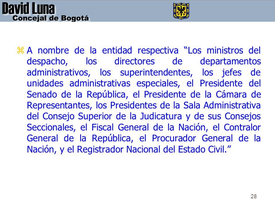 28 zA nombre de la entidad respectiva Los ministros del despacho, los directores de departamentos administrativos, los superintendentes, los jefes de