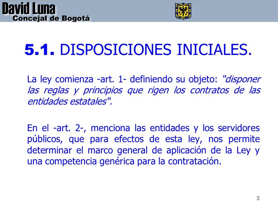 3 5.1. DISPOSICIONES INICIALES. La ley comienza -art. 1- definiendo su objeto: disponer las reglas y principios que rigen los contratos de las entidad