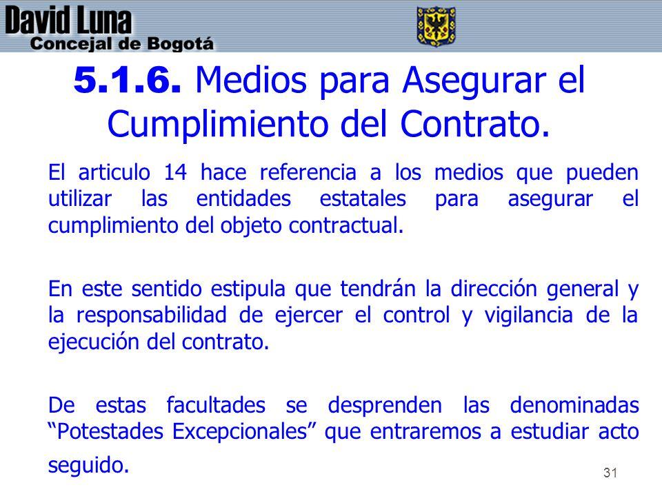 31 5.1.6. Medios para Asegurar el Cumplimiento del Contrato. El articulo 14 hace referencia a los medios que pueden utilizar las entidades estatales p