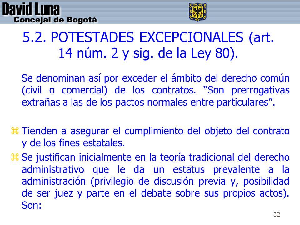 32 5.2. POTESTADES EXCEPCIONALES (art. 14 núm. 2 y sig. de la Ley 80). Se denominan así por exceder el ámbito del derecho común (civil o comercial) de
