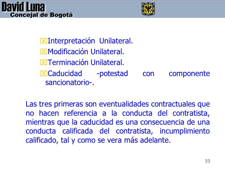 33 xInterpretación Unilateral. xModificación Unilateral. xTerminación Unilateral. xCaducidad -potestad con componente sancionatorio-. Las tres primera