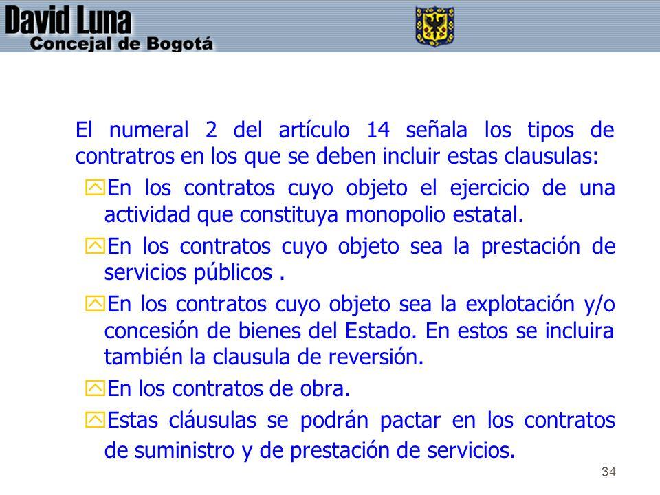 34 El numeral 2 del artículo 14 señala los tipos de contratros en los que se deben incluir estas clausulas: yEn los contratos cuyo objeto el ejercicio