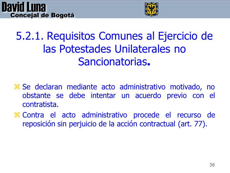 36 5.2.1. Requisitos Comunes al Ejercicio de las Potestades Unilaterales no Sancionatorias. zSe declaran mediante acto administrativo motivado, no obs