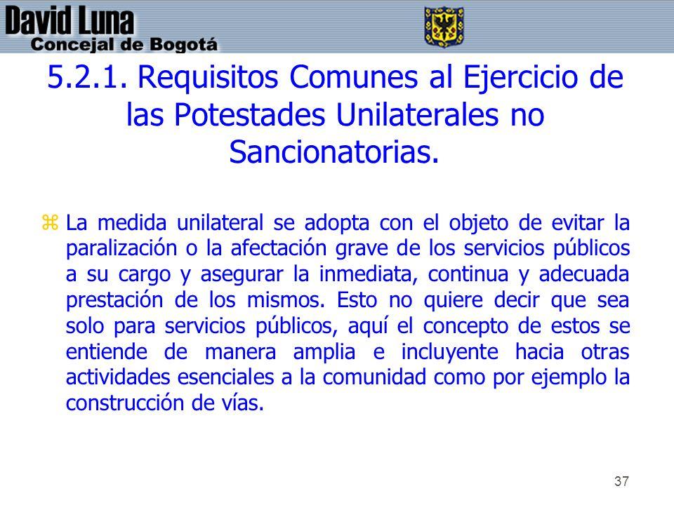 37 5.2.1. Requisitos Comunes al Ejercicio de las Potestades Unilaterales no Sancionatorias. zLa medida unilateral se adopta con el objeto de evitar la
