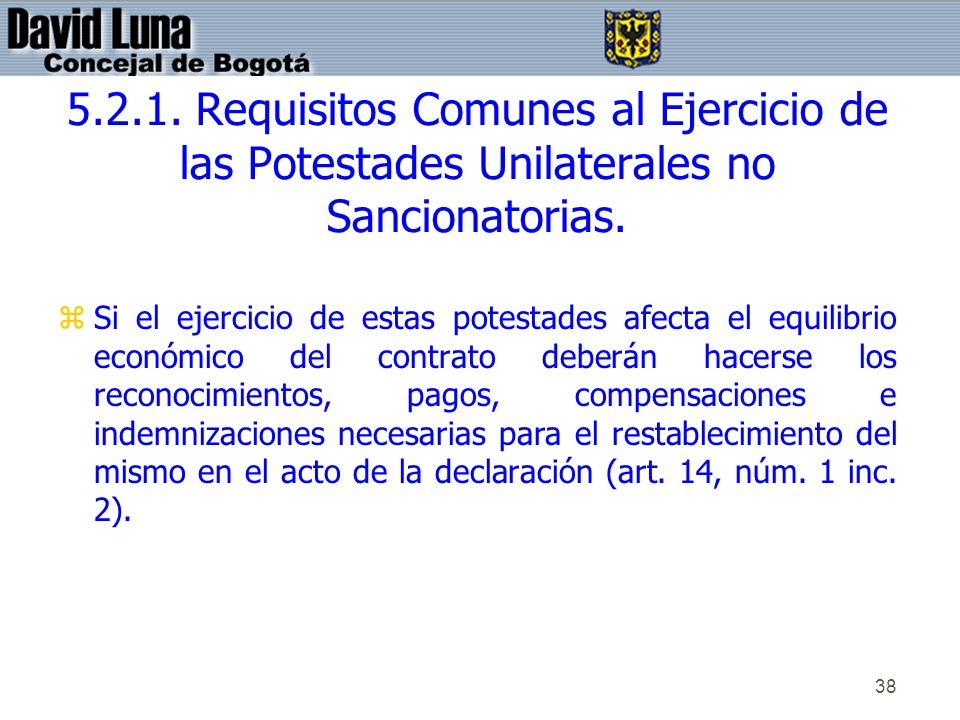 38 5.2.1. Requisitos Comunes al Ejercicio de las Potestades Unilaterales no Sancionatorias. zSi el ejercicio de estas potestades afecta el equilibrio