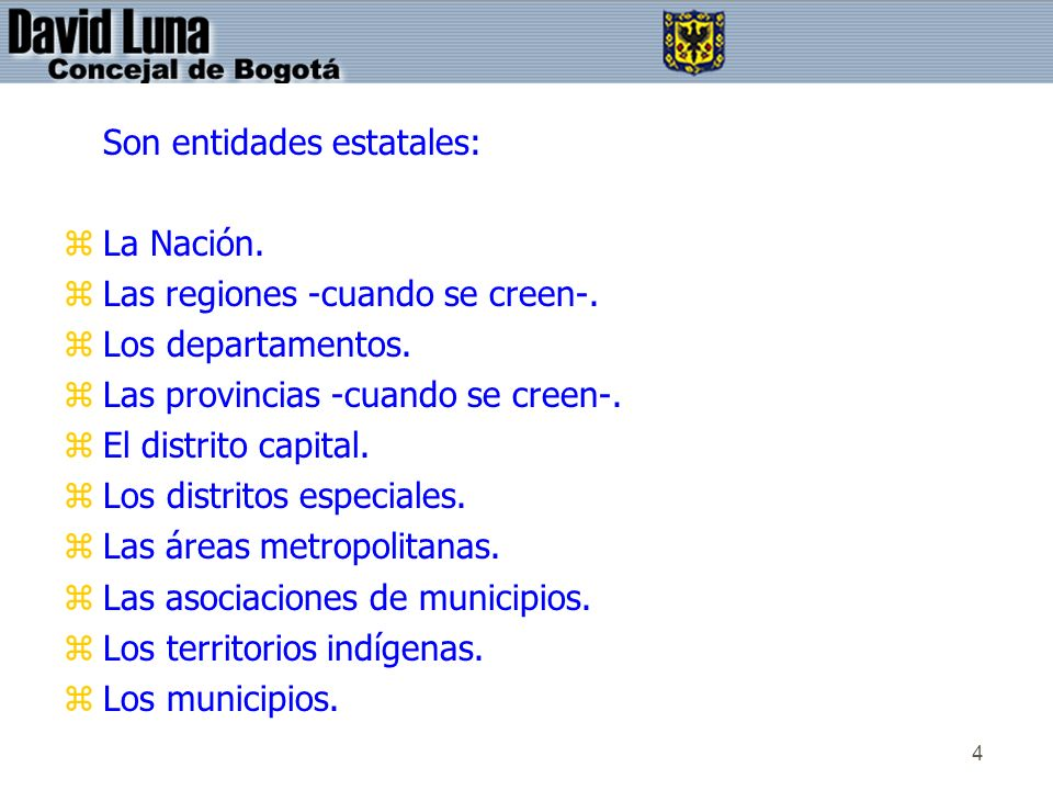 4 Son entidades estatales: zLa Nación. zLas regiones -cuando se creen-. zLos departamentos. zLas provincias -cuando se creen-. zEl distrito capital. z