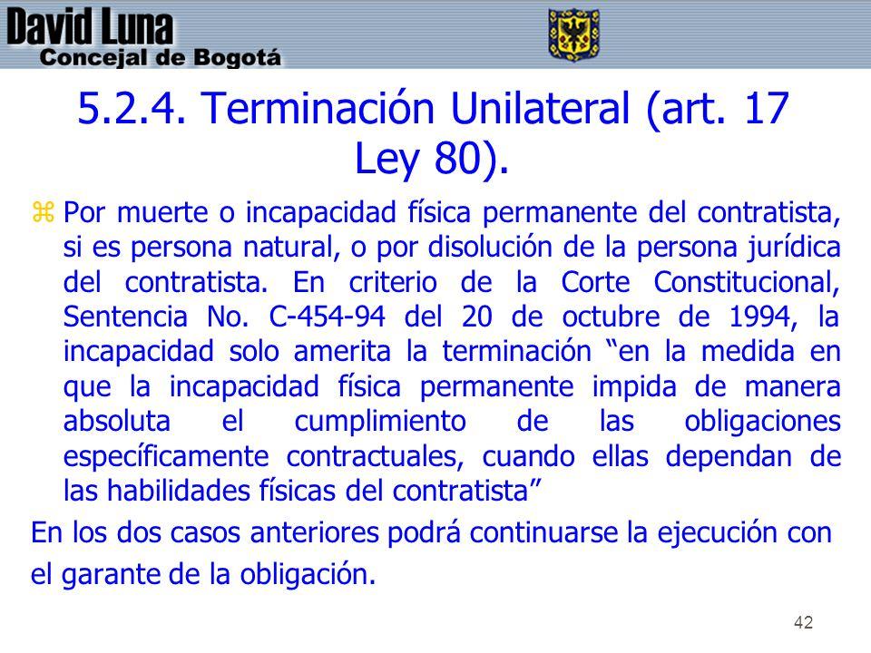 42 5.2.4. Terminación Unilateral (art. 17 Ley 80). zPor muerte o incapacidad física permanente del contratista, si es persona natural, o por disolució