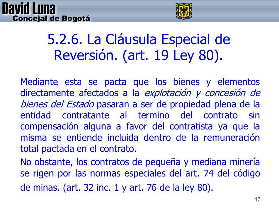47 5.2.6. La Cláusula Especial de Reversión. (art. 19 Ley 80). Mediante esta se pacta que los bienes y elementos directamente afectados a la explotaci