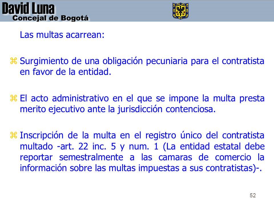 52 Las multas acarrean: zSurgimiento de una obligación pecuniaria para el contratista en favor de la entidad. zEl acto administrativo en el que se imp
