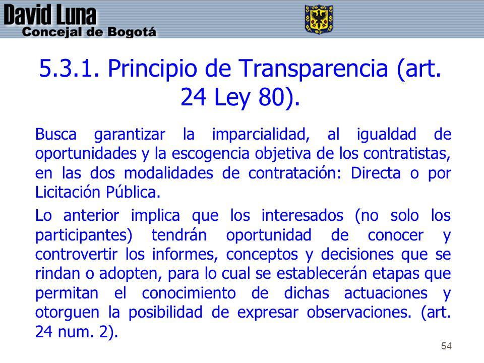 54 5.3.1. Principio de Transparencia (art. 24 Ley 80). Busca garantizar la imparcialidad, al igualdad de oportunidades y la escogencia objetiva de los