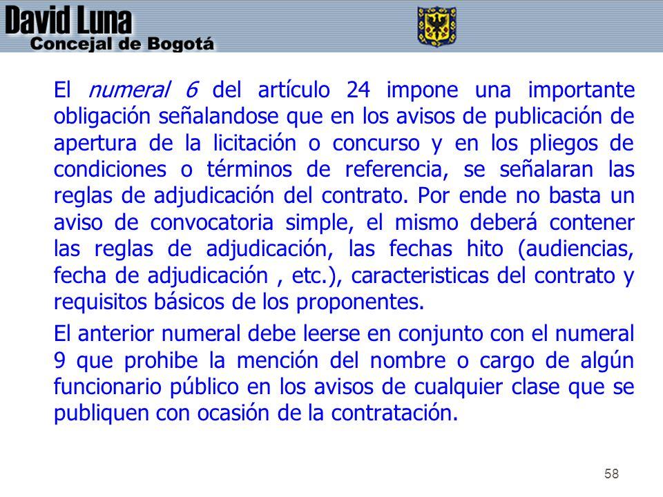 58 El numeral 6 del artículo 24 impone una importante obligación señalandose que en los avisos de publicación de apertura de la licitación o concurso
