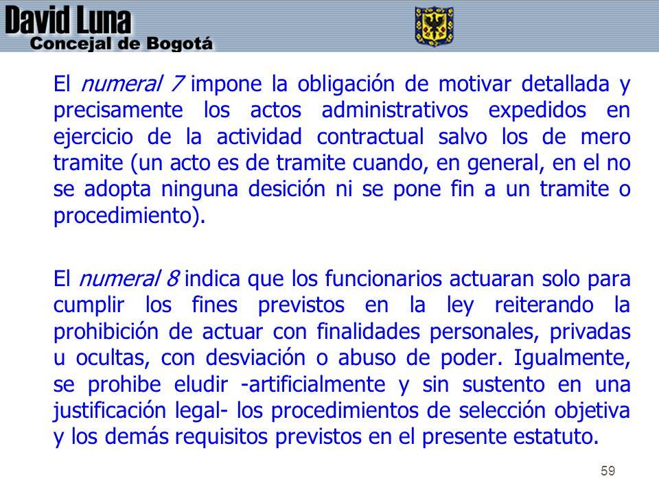 59 El numeral 7 impone la obligación de motivar detallada y precisamente los actos administrativos expedidos en ejercicio de la actividad contractual