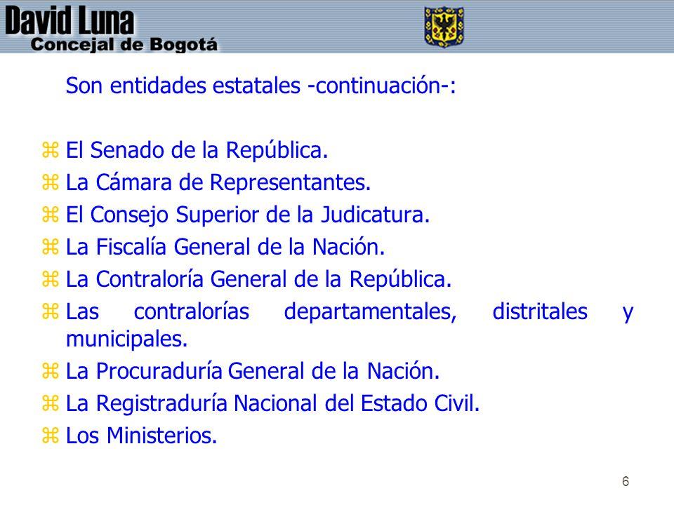 6 Son entidades estatales -continuación-: zEl Senado de la República. zLa Cámara de Representantes. zEl Consejo Superior de la Judicatura. zLa Fiscalí