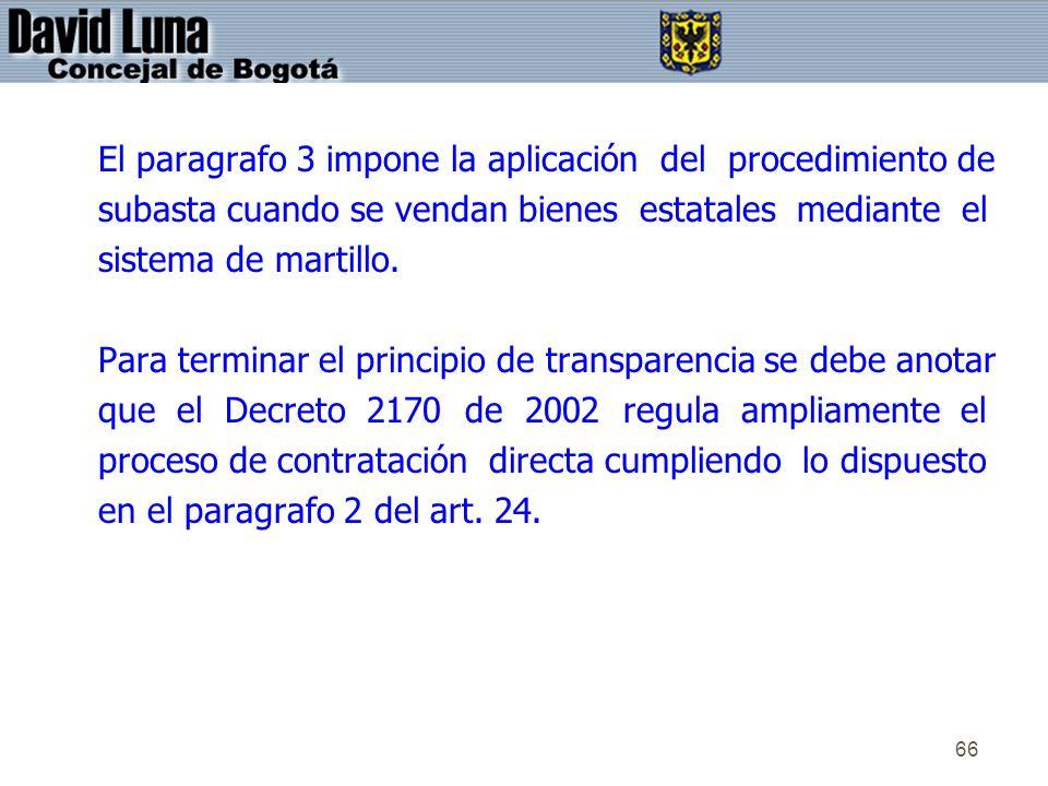 66 El paragrafo 3 impone la aplicación del procedimiento de subasta cuando se vendan bienes estatales mediante el sistema de martillo. Para terminar e
