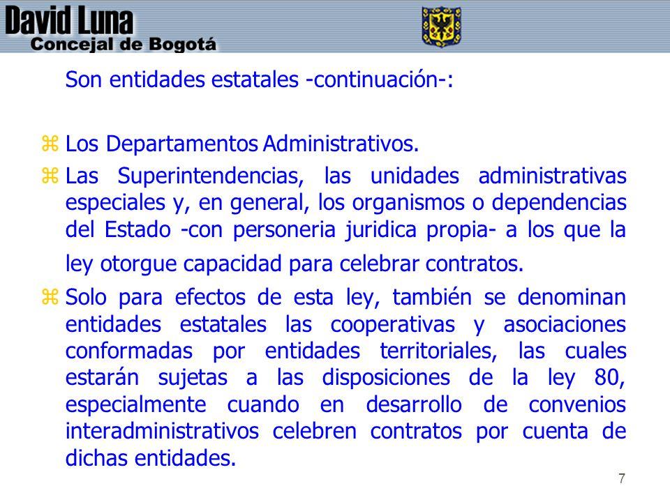 7 Son entidades estatales -continuación-: zLos Departamentos Administrativos. zLas Superintendencias, las unidades administrativas especiales y, en ge