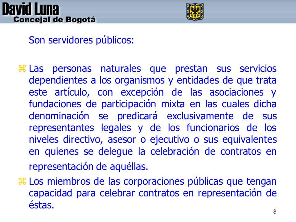 8 Son servidores públicos: zLas personas naturales que prestan sus servicios dependientes a los organismos y entidades de que trata este artículo, con