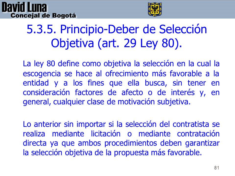 81 5.3.5. Principio-Deber de Selección Objetiva (art. 29 Ley 80). La ley 80 define como objetiva la selección en la cual la escogencia se hace al ofre