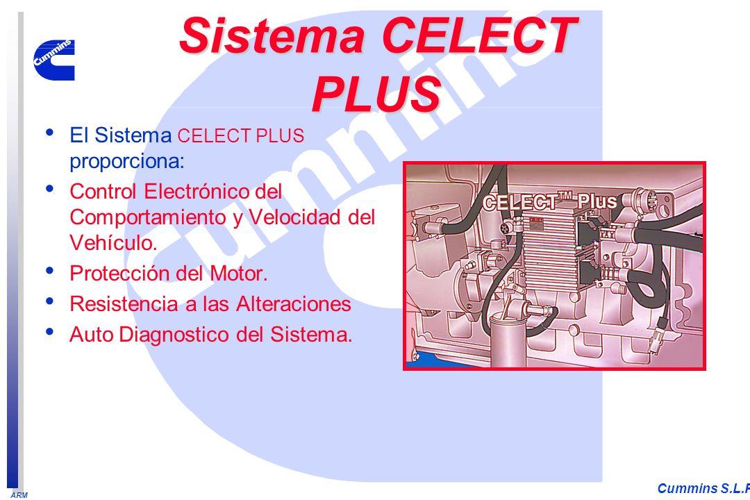 ARM Cummins S.L.P. El Sistema CELECT PLUS proporciona: Control Electrónico del Comportamiento y Velocidad del Vehículo. Protección del Motor. Resisten