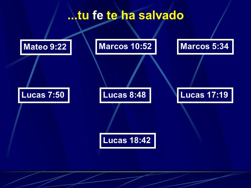 ...tu fe te ha salvado Mateo 9:22 Marcos 10:52Marcos 5:34 Lucas 7:50Lucas 8:48Lucas 17:19 Lucas 18:42