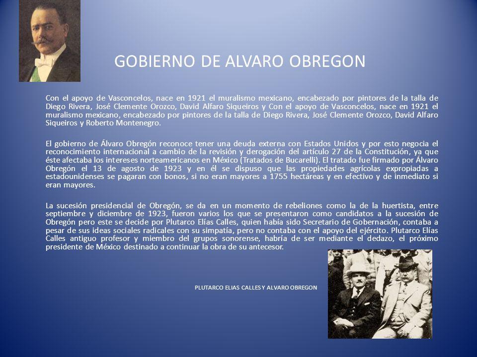 GOBIERNO DE PLUTARCO ELIAS CALLES Asume la presidencia de la República el 1 de diciembre de 1924, sigue la misma línea política de Obregón.